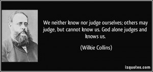 quote-we-neither-know-nor-judge-ourselves-others-may-judge-but-cannot ...