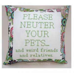 ... Pillow, Cross Stitch Quote, Multicolor Pillow, Neuter Your Pets Quote