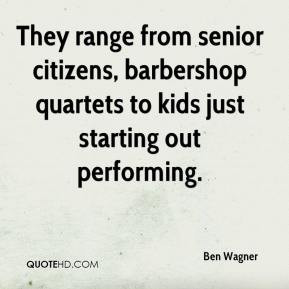 Ben Wagner - They range from senior citizens, barbershop quartets to ...