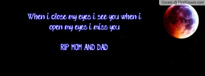 ... Quotes ~ When i close my eyes i see you when i open my eyes i miss you
