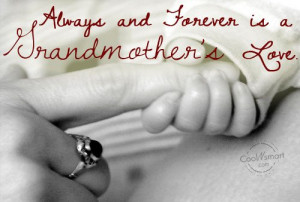 Grandmother Quote: Always and Forever is a Grandmother's love.