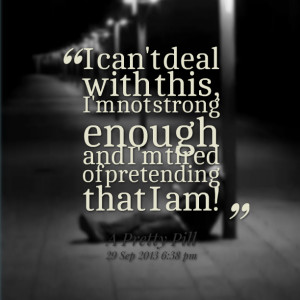 Quotes Picture: i can't deal with this, i'm not strong enough and i'm ...