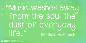 Music washes away from the soul the dust of everyday life- Berthold ...