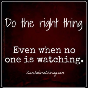 Also do the right thing whether anyone else is or not!
