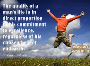 Man's Life Is In Direct Proportion To His Commitment To Excellence ...