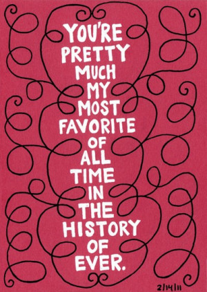 Quote - Youre Pretty Much My Most Favorite of All Time