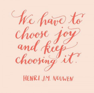 More like this: choose joy , henri nouwen and quotes .