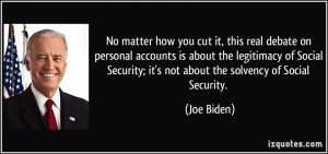 ... Security; it's not about the solvency of Social Security. - Joe Biden