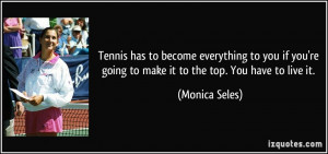 Tennis has to become everything to you if you're going to make it to ...