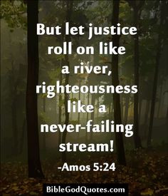 But let justice roll on like a river, righteousness like a never ...