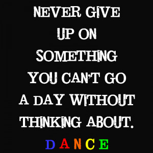 filed under quotes tagged with dance quote never give up on something