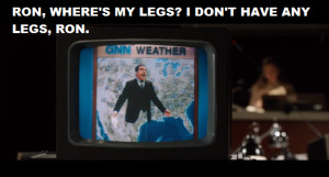 Anchorman 2 quote I dont have any legs