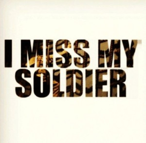 miss my soldier more army strong army deployment soldiers quotes ...