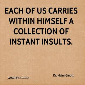 Dr. Haim Ginott - Each of us carries within himself a collection of ...