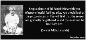 Keep a picture of Sri Ramakrishna with you. Whenever lustful feelings ...