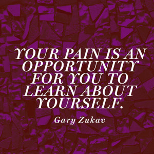 Your Pain Is An Opportunity For You To Learn About Yourself