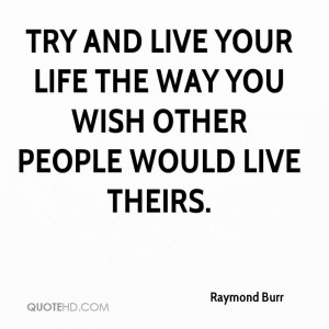 Raymond Burr Life Quotes