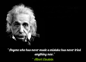 Anyone who has never made a mistake has never tried anything new ...