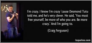 quote-i-m-crazy-i-know-i-m-crazy-cause-desmond-tutu-told-me-and-he-s ...