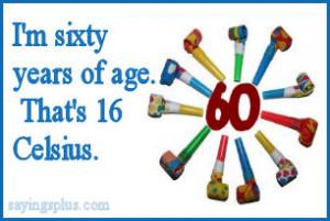 60th birthday sayings Turning 60 Funny Sayings