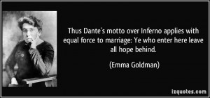 Thus Dante's motto over Inferno applies with equal force to marriage ...