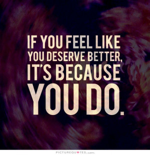 Deserve Quotes Know Your Worth Quotes You Deserve Better Quotes