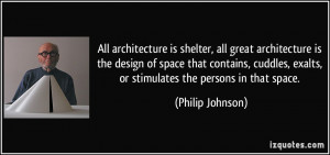All architecture is shelter, all great architecture is the design of ...