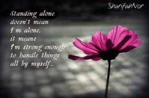 ... alone it means i m strong enough to handle things all by myself