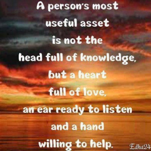 heart full of love, an ear ready to listen and a hand willing to ...