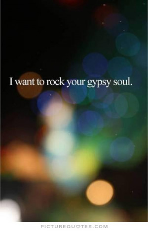 want to rock your gypsy soul. Picture Quote #1