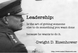 ... you want done, because he wants to do it. Dwight D. Eisenhower