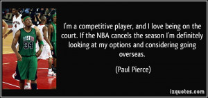 competitive player, and I love being on the court. If the NBA ...