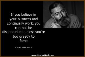 ... you're too greedy to fame - Ernest Hemingway Quotes - StatusMind.com