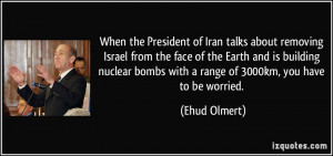 When the President of Iran talks about removing Israel from the face ...