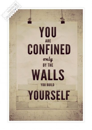 Walls You Build Yourself Quote