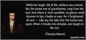 ... lake that the breeze was upon, When it breaks into dimples, and laughs