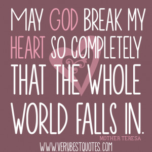 ... so completely that the whole world falls in.― Mother Teresa Quotes