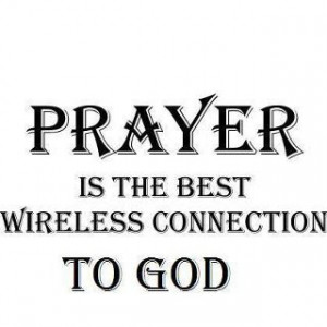 Prayer is the best wireless connection to god