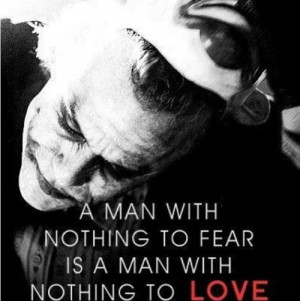 """18. """"A man with nothing to FEAR is a man with nothing to LOVE"""""""