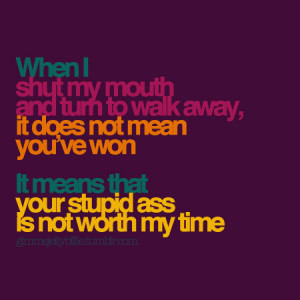 When I Shut My Mouth and Truth to Walk Away ~ Friendship Quote