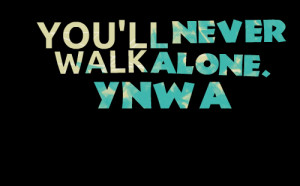 Quotes Picture: you'll never walk alone ynwa