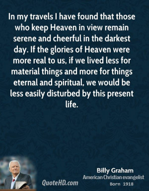 In my travels I have found that those who keep Heaven in view remain ...