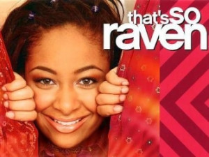 So...Number one...that's so raven...why?