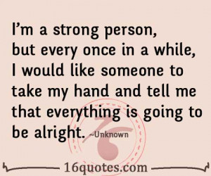... to take my hand and tell me that everything is going to be alright