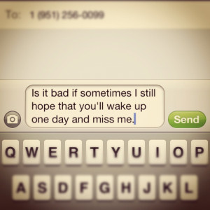 """... Still Hope That You'll Wake Up, One Day And Miss Me """" ~ Sad Quote"""