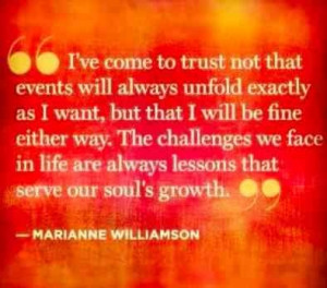 You'll be ok. -Marianne Williamson