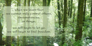 ... , or things, we will begin to let go. We will begin to find freedom