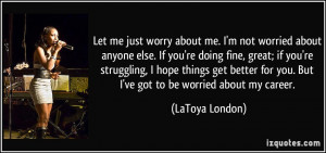 Let me just worry about me. I'm not worried about anyone else. If you ...