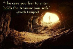 The Cave You fear to enter holds the treasure you seek ~ Fear Quote