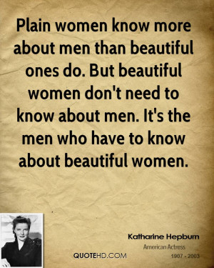 Plain women know more about men than beautiful ones do. But beautiful ...
